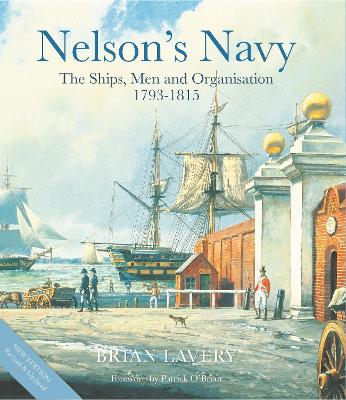 Nelson's Navy: The Ships, Men and Organisation, 1793 - 1815 by Brian Lavery