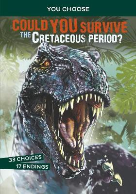 Could You Survive the Cretaceous Period?: An Interactive Prehistoric Adventure by Eric Mark Braun