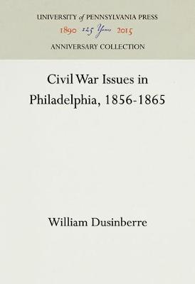 Civil War Issues in Philadelphia, 1856-1865 by William Dusinberre