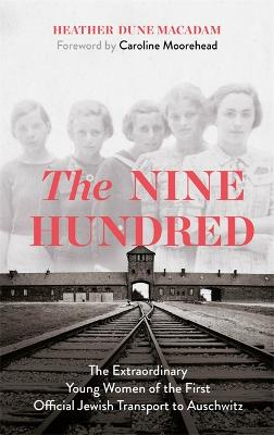 The Nine Hundred: The Extraordinary Young Women of the First Official Jewish Transport to Auschwitz book