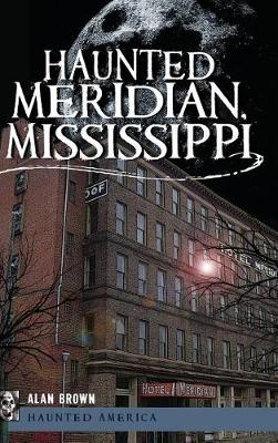 Haunted Meridian, Mississippi by Alan Brown