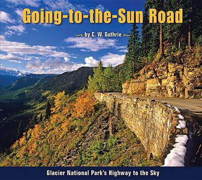 Going-To-The-Sun Road by C W Guthrie