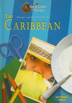 Recipe and Craft Guide to the Caribbean by Juliet Haines Mofford