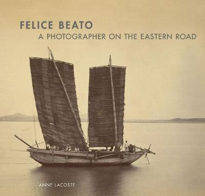 Felice Beato - A Photographer on the Easter Road book