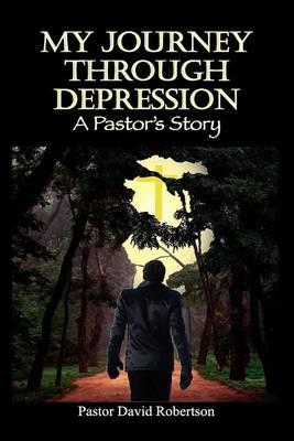 My Journey Through Depression by Pastor David Robertson