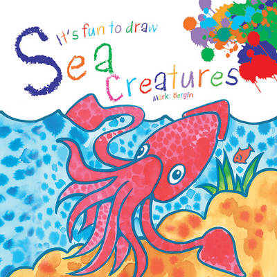 It's Fun to Draw Sea Creatures by Mark Bergin