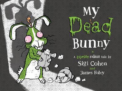 My Dead Bunny: A Zombie Rabbit Tale by Sigi Cohen