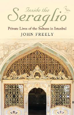 Inside the Seraglio by John Freely