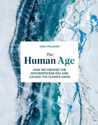 The Human Age: How we caused the climate crisis by Prof Gisli Palsson