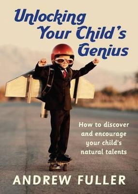 Unlocking Your Child's Genius by Andrew Fuller