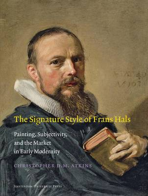 The Signature Style of Frans Hals by Christopher D.M. Atkins