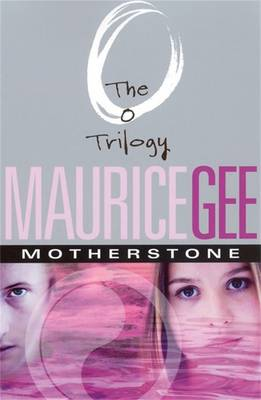 Motherstone: The O Trilogy Volume 3 by Maurice Gee