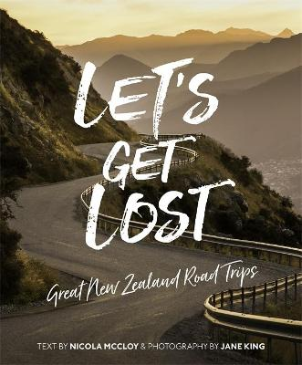 Let's Get Lost: Great New Zealand Road Trips book