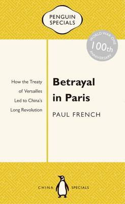 Betrayal In Paris: How The Treaty Of Versailles Led To China's Long Revolution: Penguin Specials book
