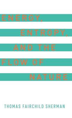 Energy, Entropy, and the Flow of Nature by Thomas F. Sherman