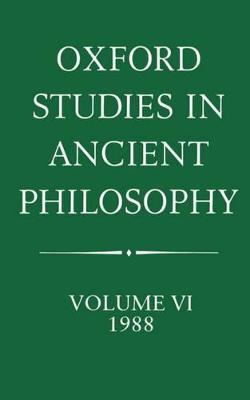 Oxford Studies in Ancient Philosophy Oxford Studies in Ancient Philosophy: Volume VI: 1988 1988 v. VI by Julia Annas