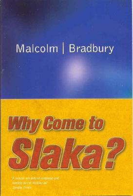 Why Come to Slaka? by Malcolm Bradbury