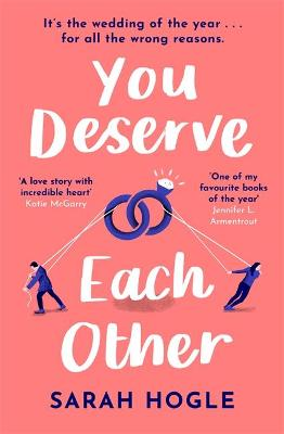 You Deserve Each Other: The perfect escapist feel-good romance by Sarah Hogle