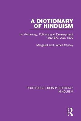 A Dictionary of Hinduism: Its Mythology, Folklore and Development 1500 B.C.-A.D. 1500 book