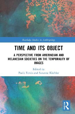 Time and Its Object: A Perspective from Amerindian and Melanesian Societies on the Temporality of Images by Paolo Fortis