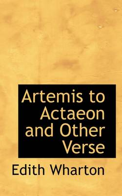 Artemis to Actaeon, and Other Verse by Edith Wharton