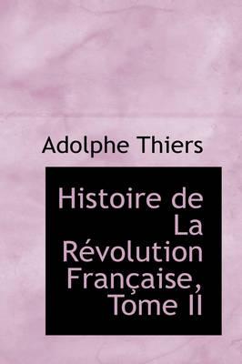 Histoire de La R Volution Fran Aise, Tome II by Adolphe Thiers