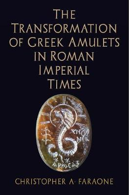 Transformation of Greek Amulets in Roman Imperial Times by Christopher A. Faraone