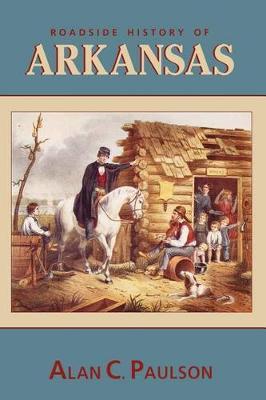 Roadside History of Arkansas by Alan C Paulson