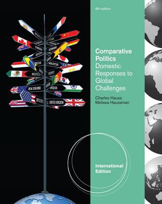 Comparative Politics: Domestic Responses to Global Challenges, International Edition by Charles Hauss