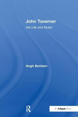 John Taverner: His Life and Music by Hugh Benham