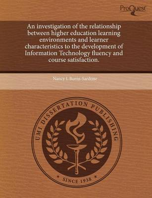 An Investigation of the Relationship Between Higher Education Learning Environments and Learner Characteristics to the Development of Information Tec by Nancy L Burns-Sardone