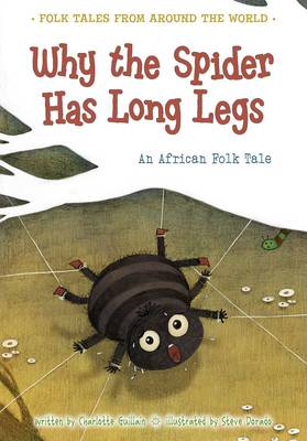 Why the Spider Has Long Legs by Charlotte Guillain