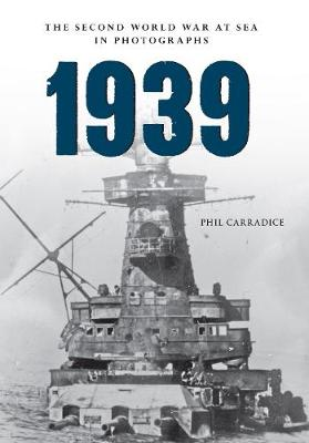1939 The Second World War at Sea in Photographs by Phil Carradice