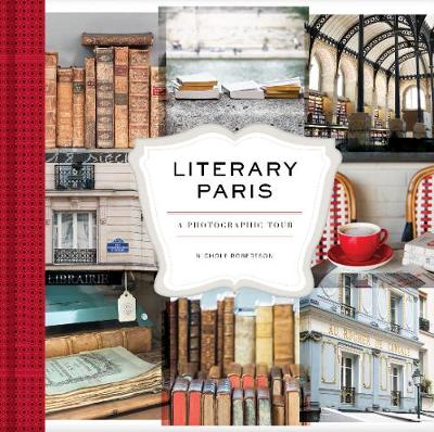 Literary Paris: A Photographic Tour by Nichole Robertson