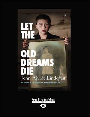 Let the Old Dreams Die by John Ajvide Lindqvist