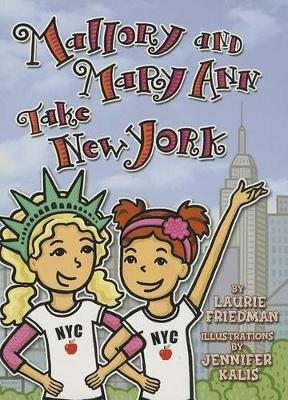Mallory and Mary Ann Take New York by Laurie Friedman