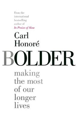 Bolder: RADIO 4 BOOK OF THE WEEK by Carl Honore