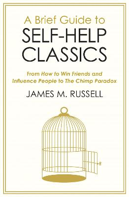 A Brief Guide to Self-Help Classics: From How to Win Friends and Influence People to The Chimp Paradox by James M. Russell