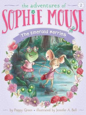 Adventures of Sophie Mouse: #2 The Emerald Berries by Poppy Green