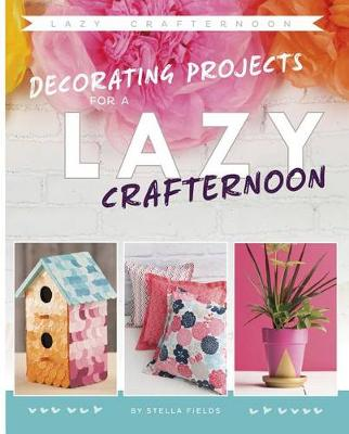 Decorating Projects for a Lazy Crafternoon by Stella Fields
