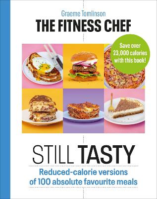 The Fitness Chef: Still Tasty: Reduced-calorie versions of 100 absolute favourite meals book
