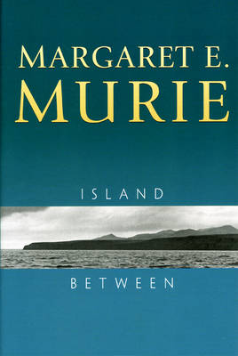 Island Between by Margaret E. Murie