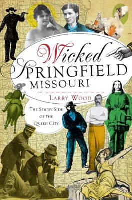 Wicked Springfield, Missouri: by Larry Wood