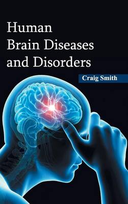 Human Brain Diseases and Disorders by Lecturer in Philosophy Craig Smith