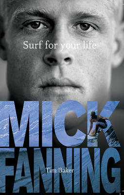 Surf For Your Life by Mick Fanning