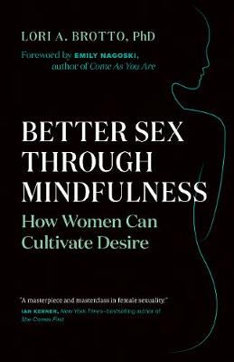 Better Sex Through Mindfulness by Lori A. Brotto