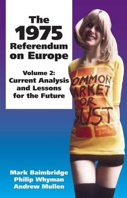 The The 1975 Referendum on Europe Current Analysis and Lessons for the Future: Volume 2 Volume 2 by Mark Baimbridge