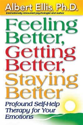Feeling Better, Getting Better, Staying Better by Albert Ellis