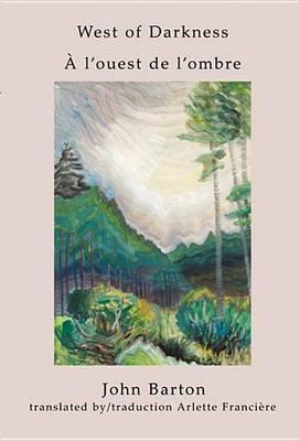 West of Darkness/ A L'Ouest de L'Ombre by John Barton