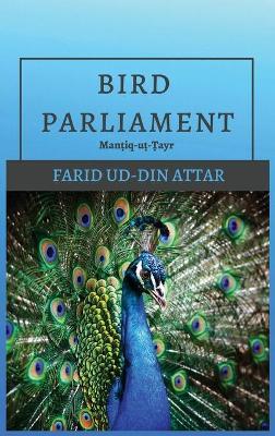 Bird Parliament: Manṭiq-uṭ-Ṭayr by Farid Ud-Din Attar